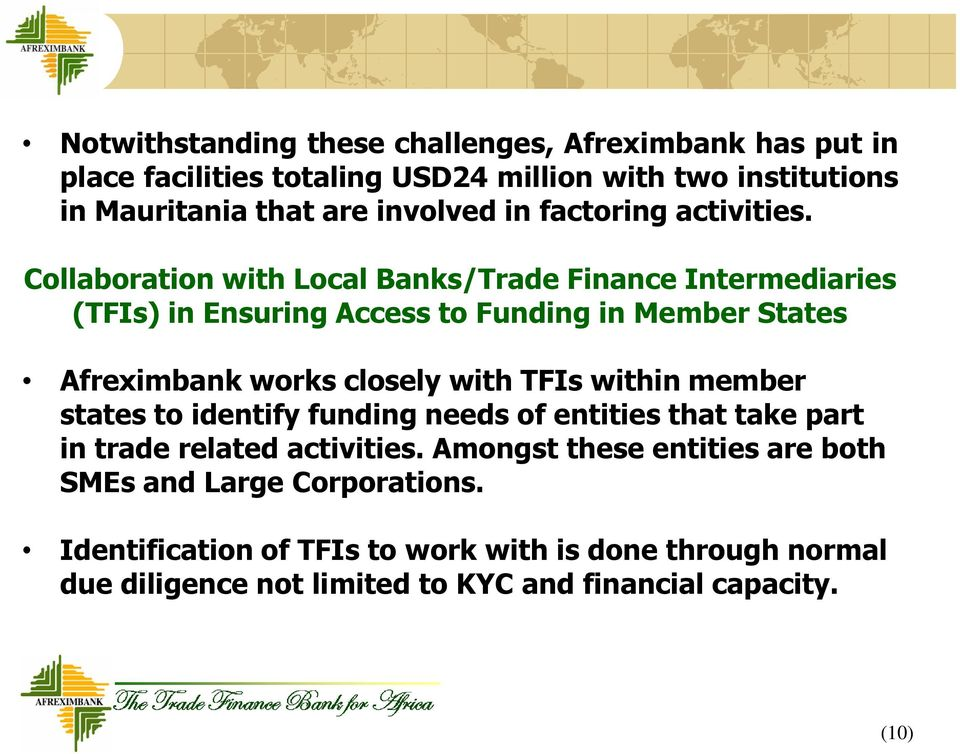 Collaboration with Local Banks/Trade Finance Intermediaries (TFIs) in Ensuring Access to Funding in Member States Afreximbank works closely with TFIs