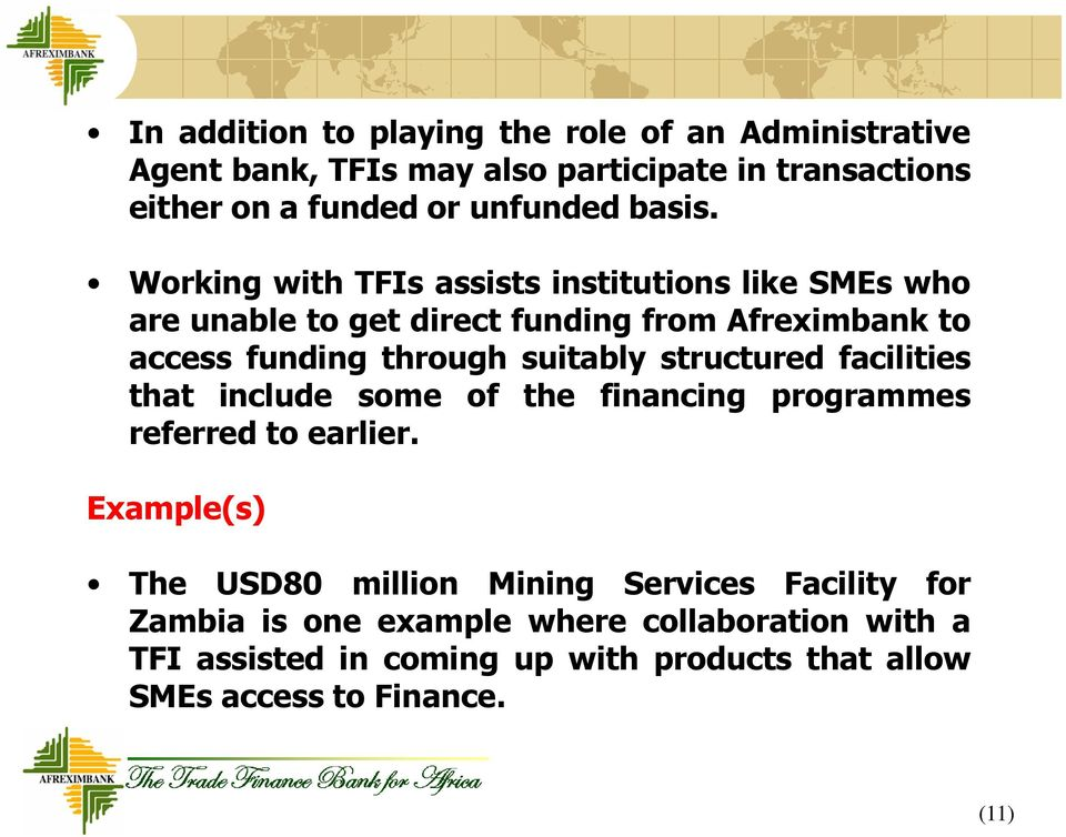 Working with TFIs assists institutions like SMEs who are unable to get direct funding from Afreximbank to access funding through suitably