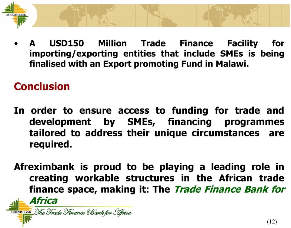 Conclusion In order to ensure access to funding for trade and development by SMEs, financing programmes tailored to