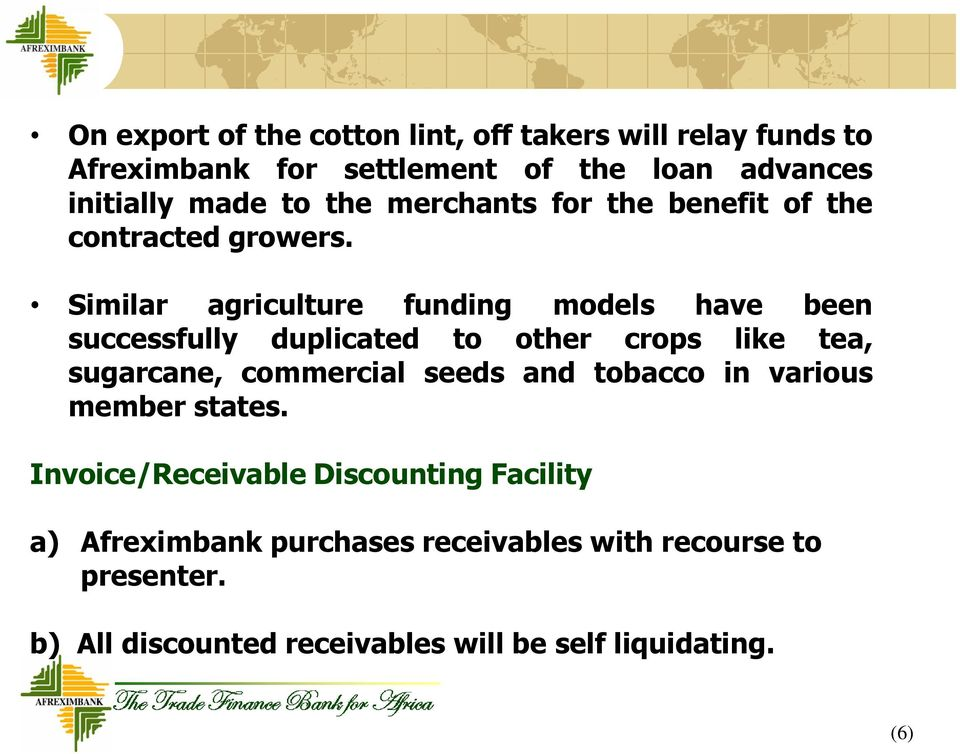 Similar agriculture funding models have been successfully duplicated to other crops like tea, sugarcane, commercial seeds and