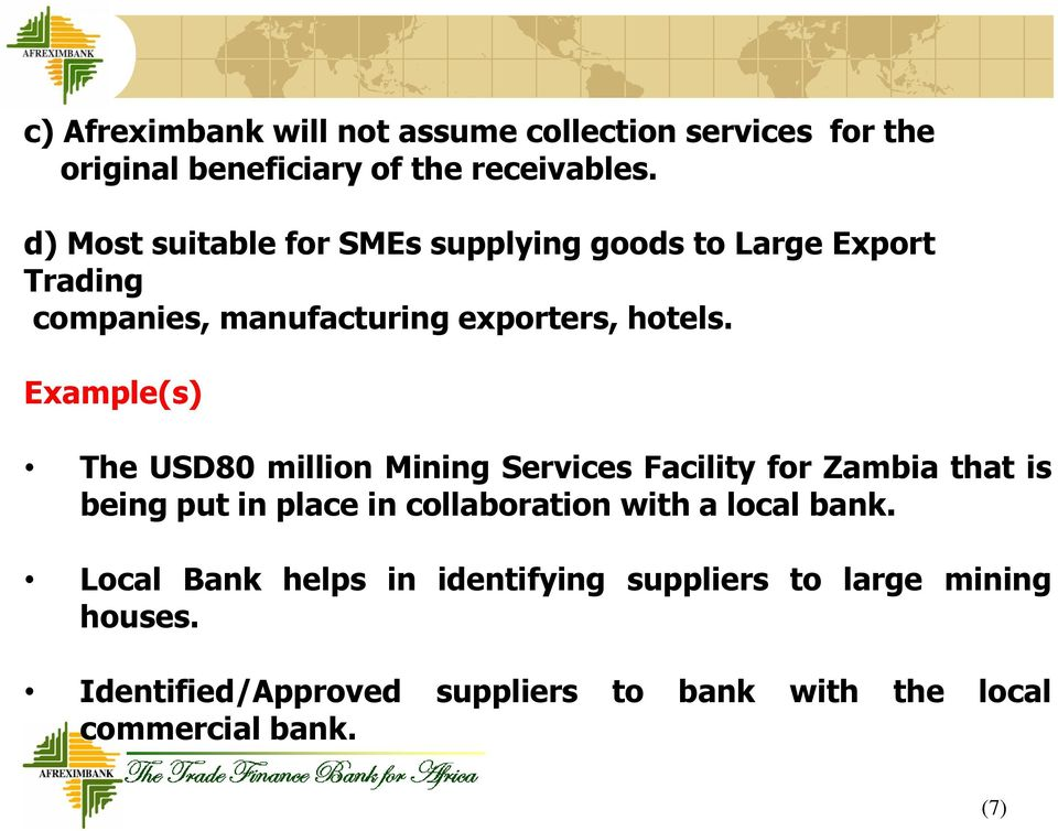 Example(s) The USD80 million Mining Services Facility for Zambia that is being put in place in collaboration with a