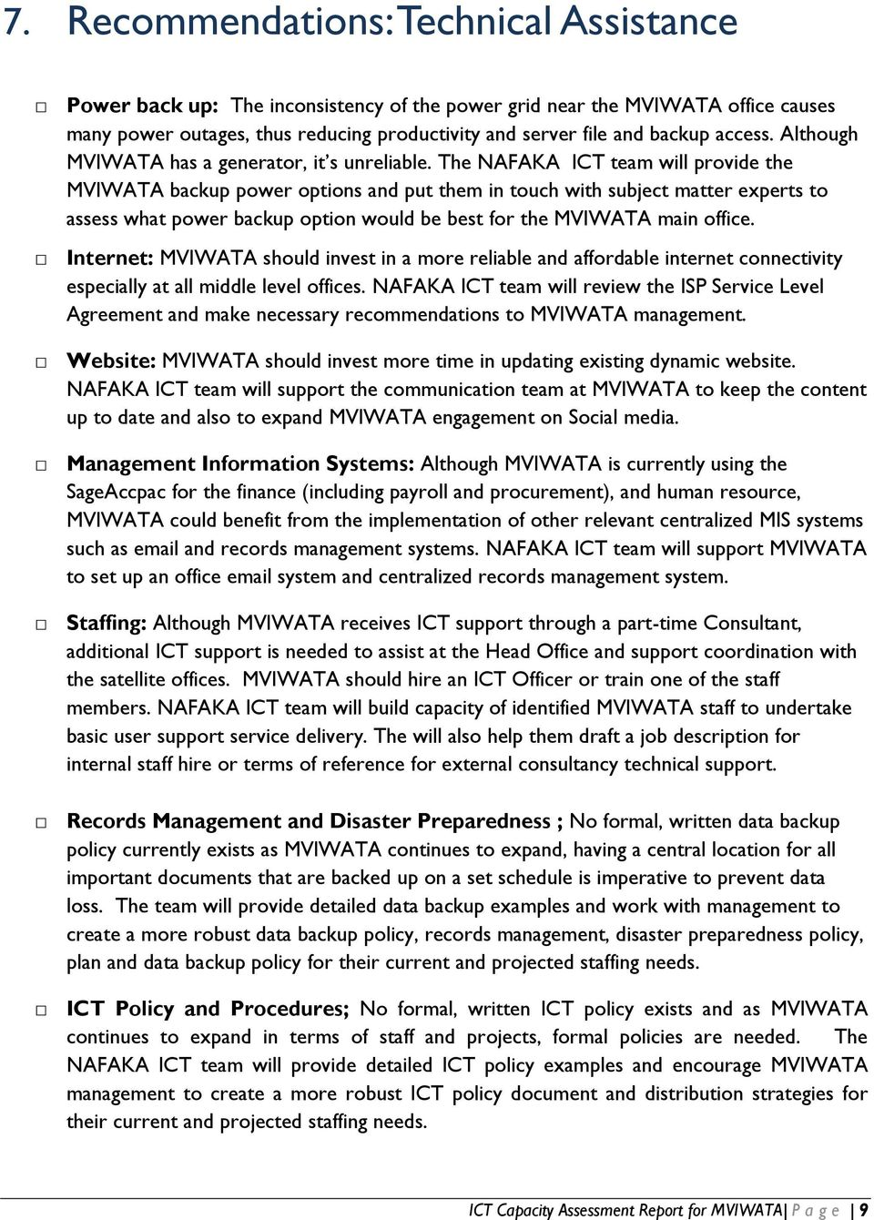 The NAFAKA ICT team will provide the MVIWATA backup power options and put them in touch with subject matter experts to assess what power backup option would be best for the MVIWATA main office.
