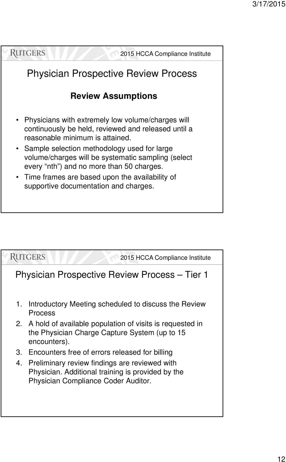 Time frames are based upon the availability of supportive documentation and charges. Physician Prospective Review Process Tier 1 1. Introductory Meeting scheduled to discuss the Review Process 2.