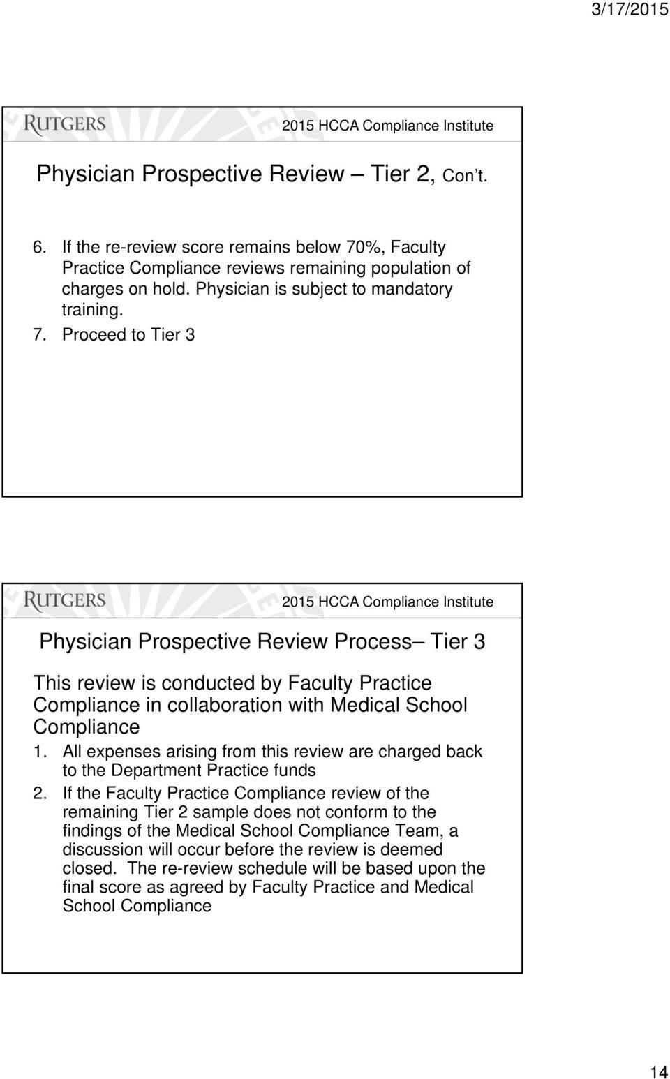 Proceed to Tier 3 Physician Prospective Review Process Tier 3 This review is conducted by Faculty Practice Compliance in collaboration with Medical School Compliance 1.
