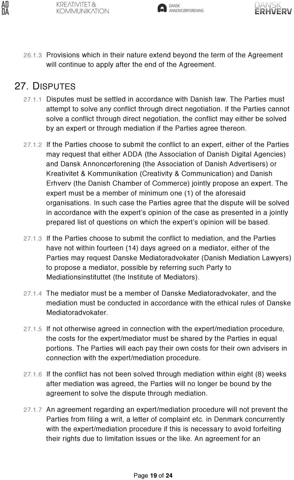 If the Parties cannot solve a conflict through direct negotiation, the conflict may either be solved by an expert or through mediation if the Parties agree thereon. 27.1.
