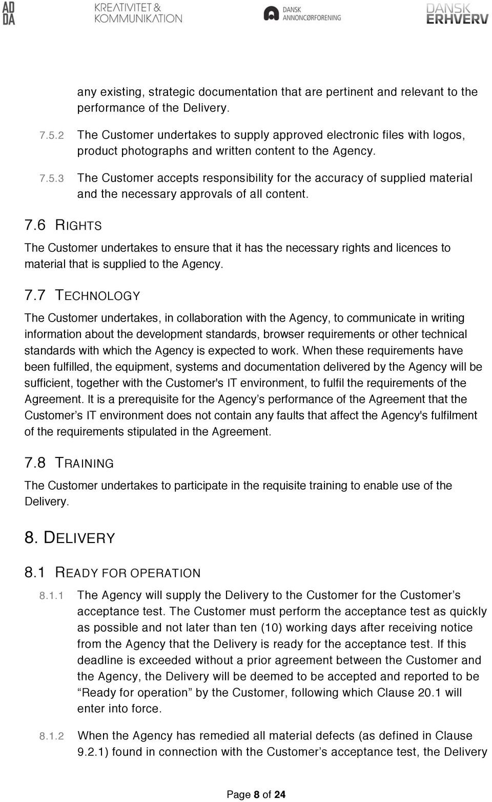 3 The Customer accepts responsibility for the accuracy of supplied material and the necessary approvals of all content. 7.