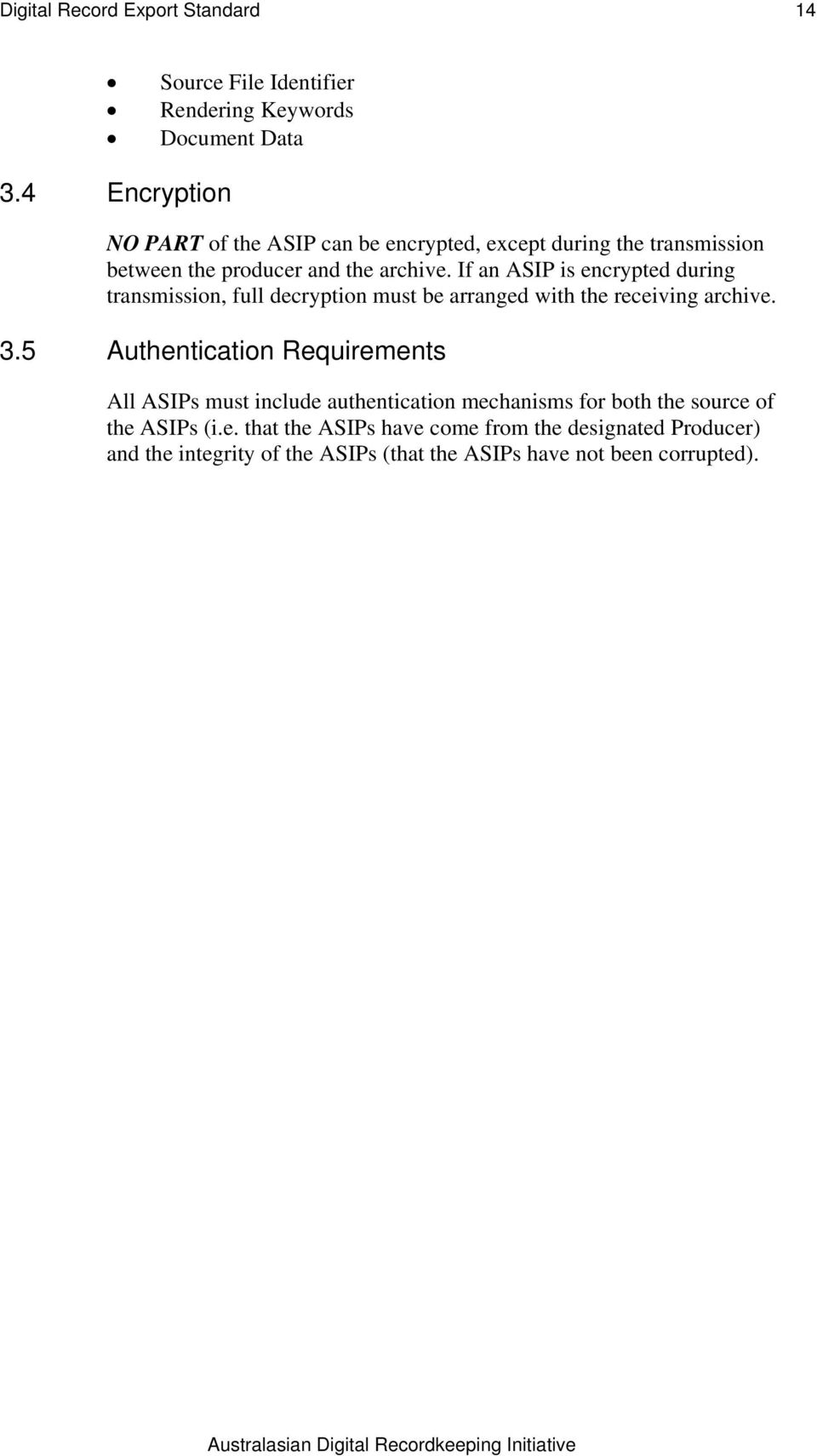 If an ASIP is encrypted during transmission, full decryption must be arranged with the receiving archive. 3.