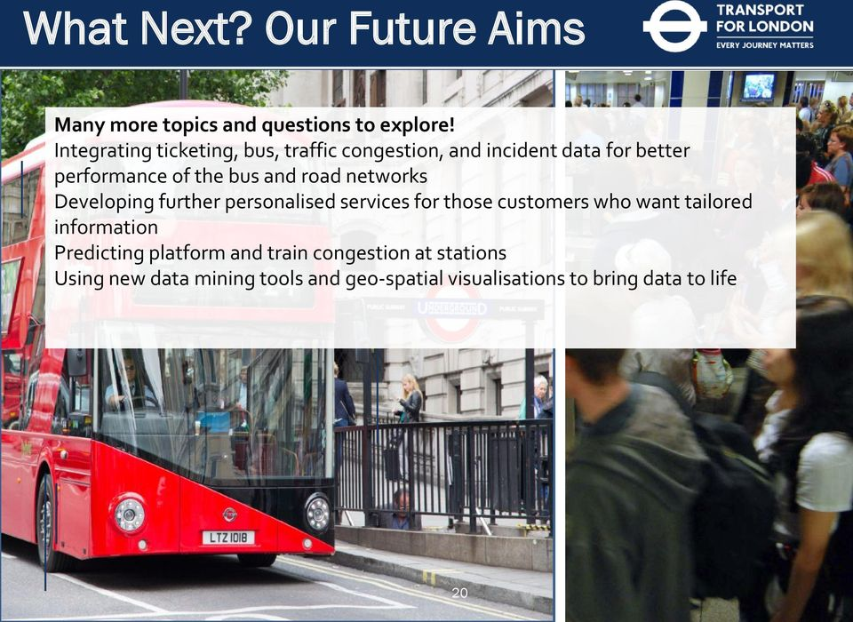 road networks Developing further personalised services for those customers who want tailored