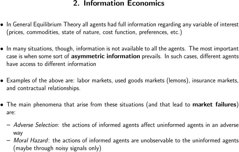 In such cases, different agents have access to different information Examples of the above are: labor markets, used goods markets (lemons), insurance markets, and contractual relationships.