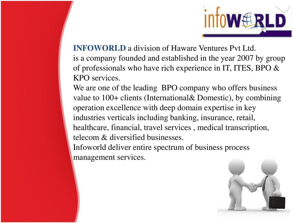 We are one of the leading BPO company who offers business value to 100+ clients (International& Domestic), by combining operation excellence with