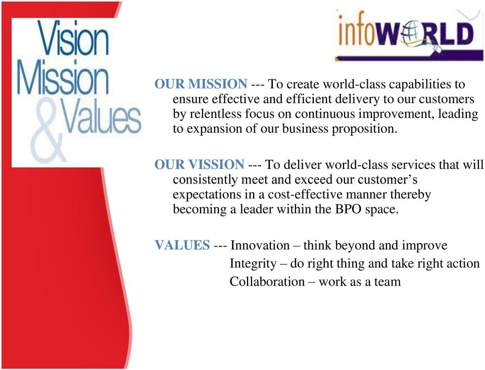 OUR VISSION --- To deliver world-class services that will consistently meet and exceed our customer s expectations in a