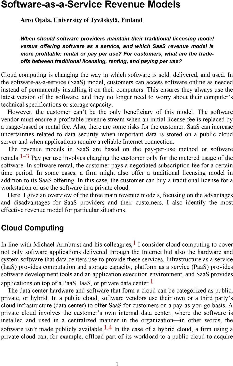 Cloud computing is changing the way in which software is sold, delivered, and used.