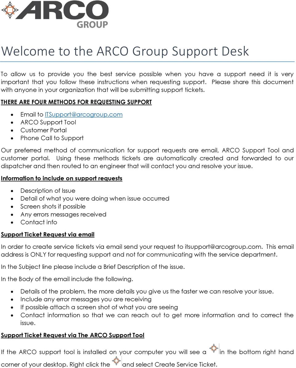com ARCO Support Tool Customer Portal Phone Call to Support Our preferred method of communication for support requests are email, ARCO Support Tool and customer portal.