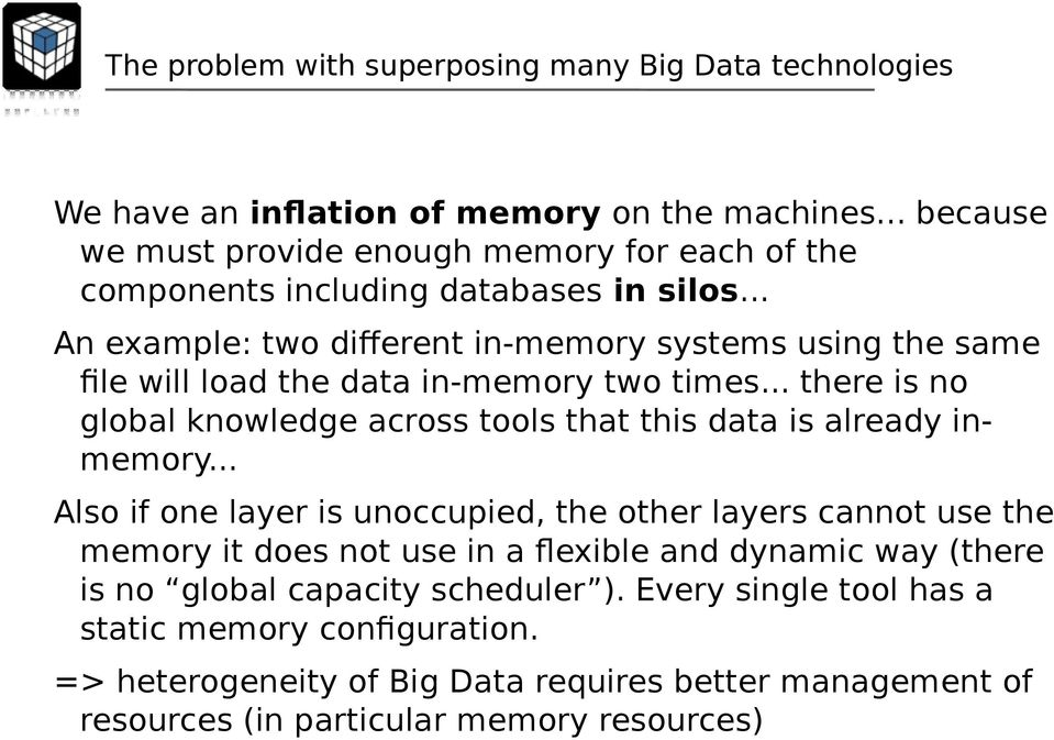 .. An example: two different in-memory systems using the same file will load the data in-memory two times.