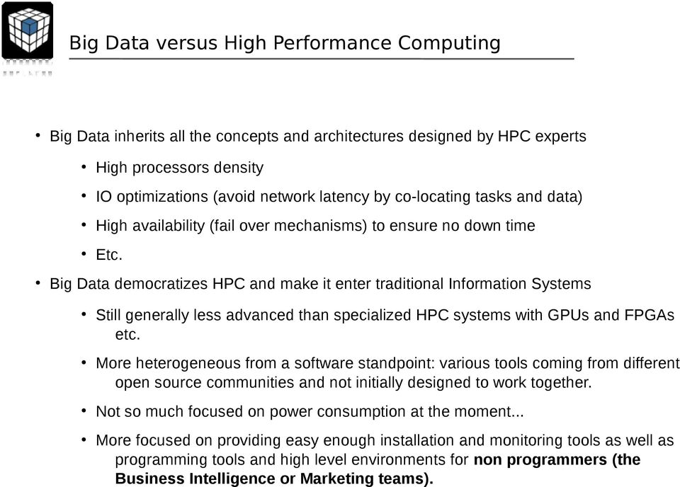 Big Data democratizes HPC and make it enter traditional Information Systems Still generally less advanced than specialized HPC systems with GPUs and FPGAs etc.