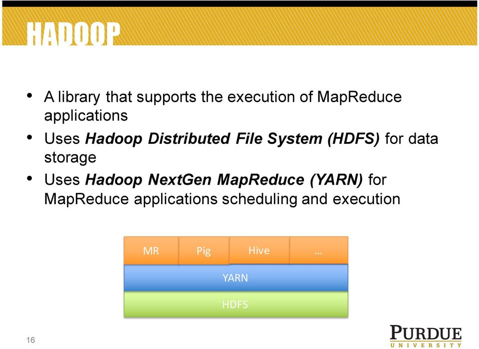 data storage Uses Hadoop NextGen MapReduce (YARN) for
