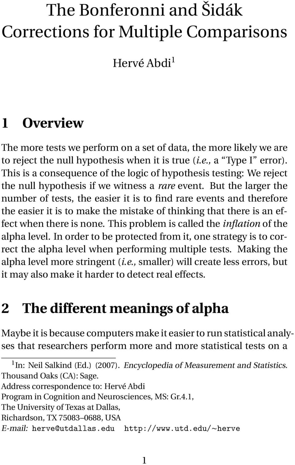 But the larger the number of tests, the easier it is to find rare events and therefore the easier it is to make the mistake of thinking that there is an effect when there is none.