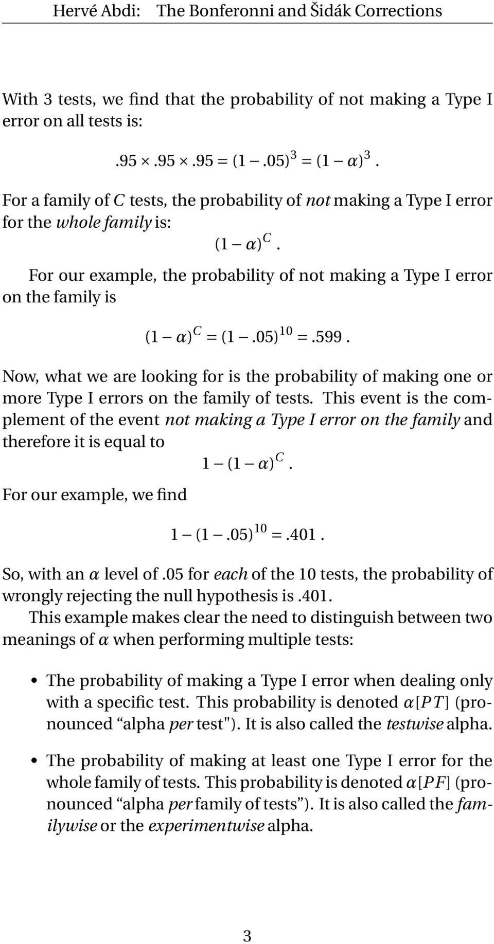 05) 10 =.599. Now, what we are looking for is the probability of making one or more Type I errors on the family of tests.