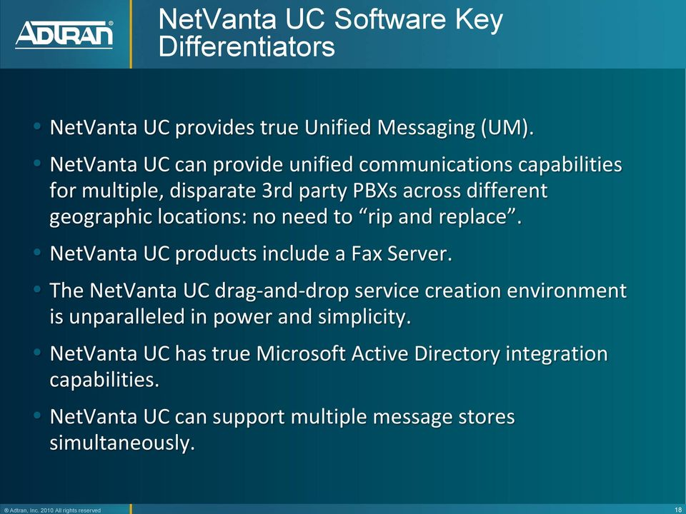 need to rip and replace. NetVanta UC products include a Fax Server.