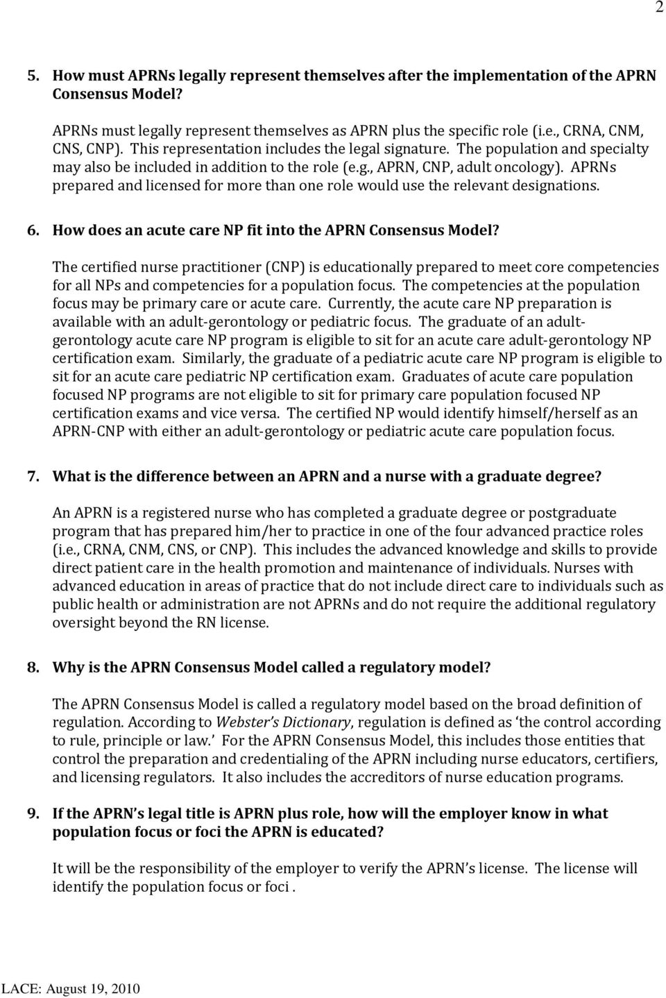 APRNs prepared and licensed for more than one role would use the relevant designations. 6. How does an acute care NP fit into the APRN Consensus Model?