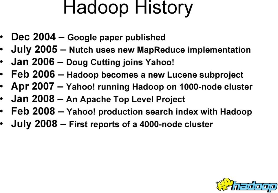Feb 2006 Hadoop becomes a new Lucene subproject Apr 2007 Yahoo!
