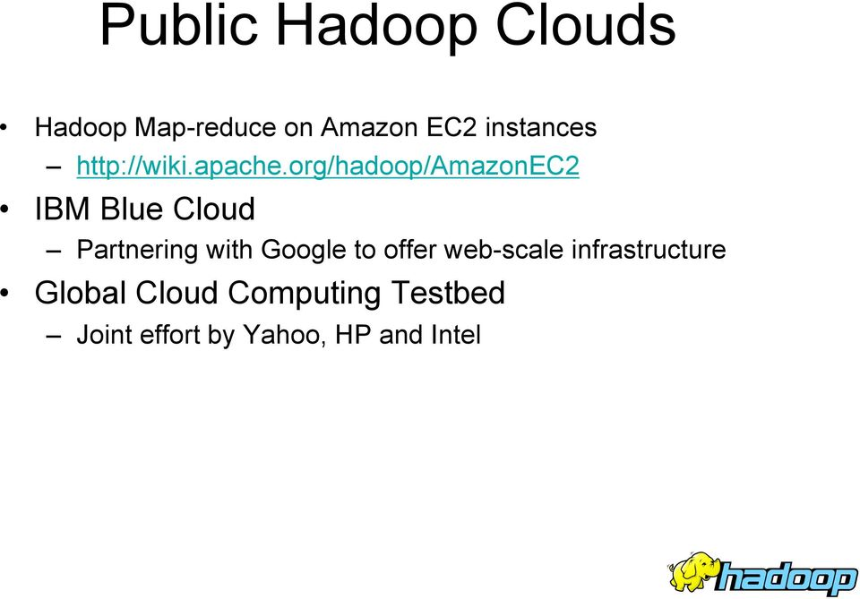 org/hadoop/amazonec2 IBM Blue Cloud Partnering with Google