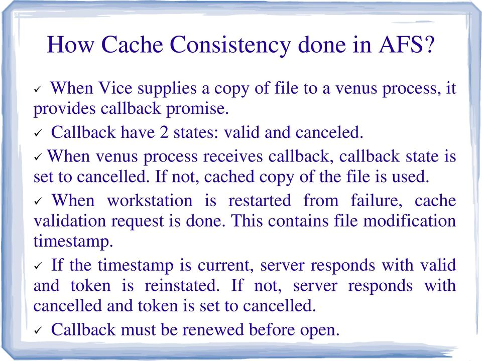 If not, cached copy of the file is used. When workstation is restarted from failure, cache validation request is done.