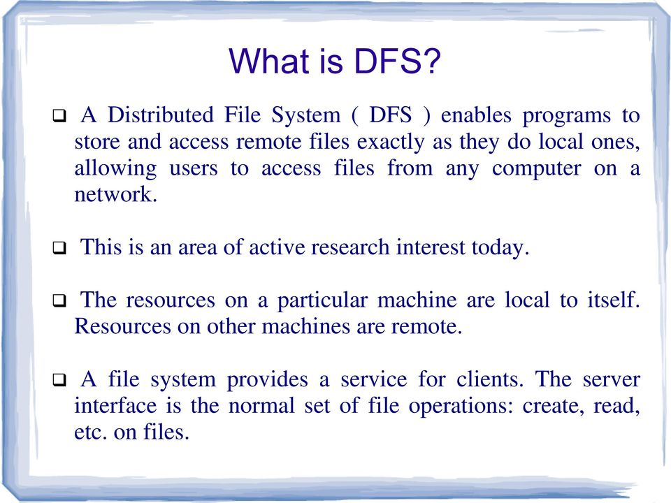 allowing users to access files from any computer on a network. This is an area of active research interest today.
