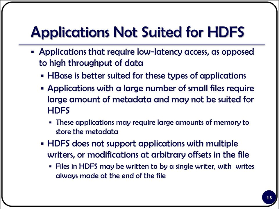 HDFS These applications may require large amounts of memory to store the metadata HDFS does not support applications with multiple writers, or