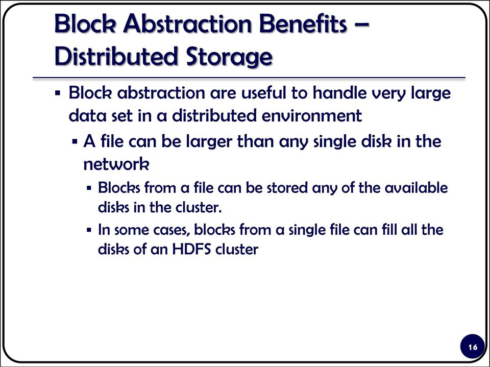 disk in the network Blocks from a file can be stored any of the available disks in the