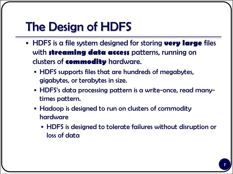 HDFS supports files that are hundreds of megabytes, gigabytes, or terabytes in size.