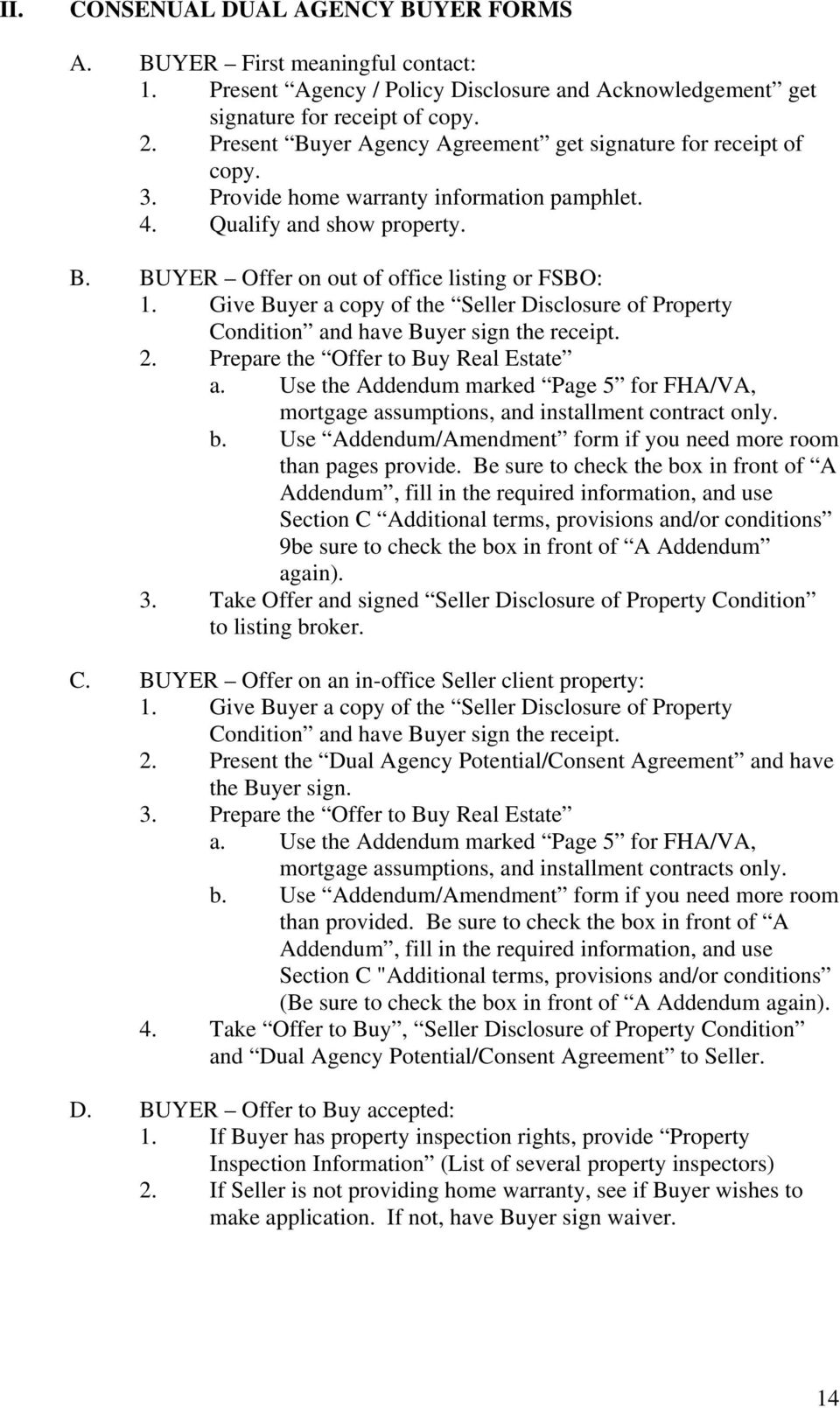 Give Buyer a copy of the Seller Disclosure of Property Condition and have Buyer sign the receipt. 2. Prepare the Offer to Buy Real Estate a.