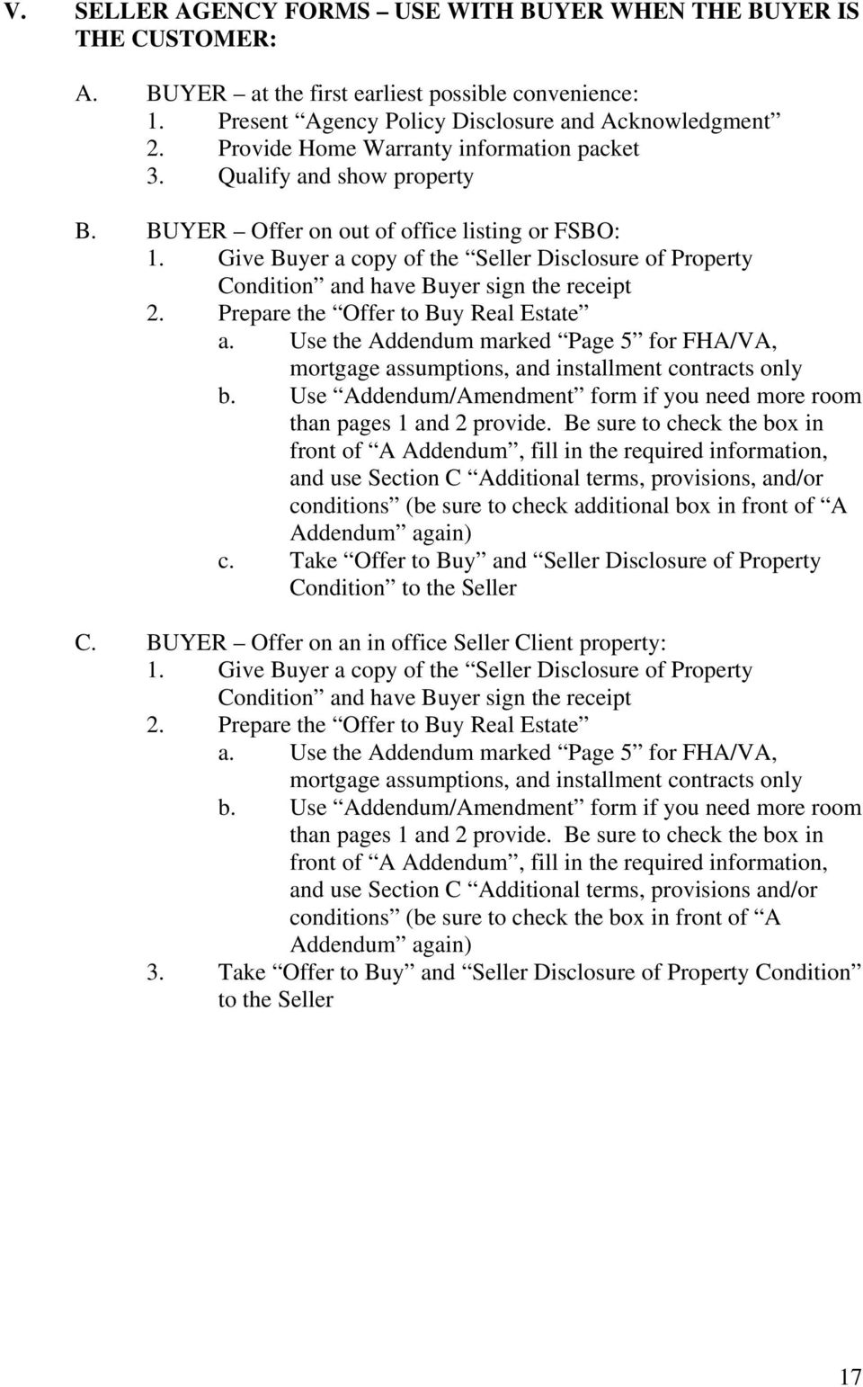 Give Buyer a copy of the Seller Disclosure of Property Condition and have Buyer sign the receipt 2. Prepare the Offer to Buy Real Estate a.