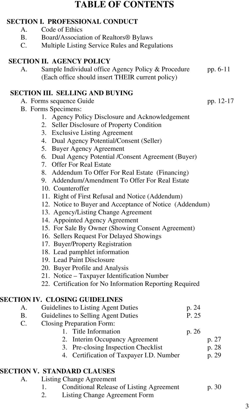 Agency Policy Disclosure and Acknowledgement 2. Seller Disclosure of Property Condition 3. Exclusive Listing Agreement 4. Dual Agency Potential/Consent (Seller) 5. Buyer Agency Agreement 6.