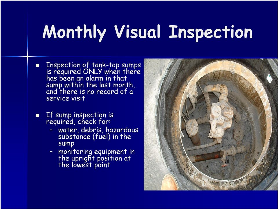 service visit If sump inspection is required, check for: water, debris, hazardous