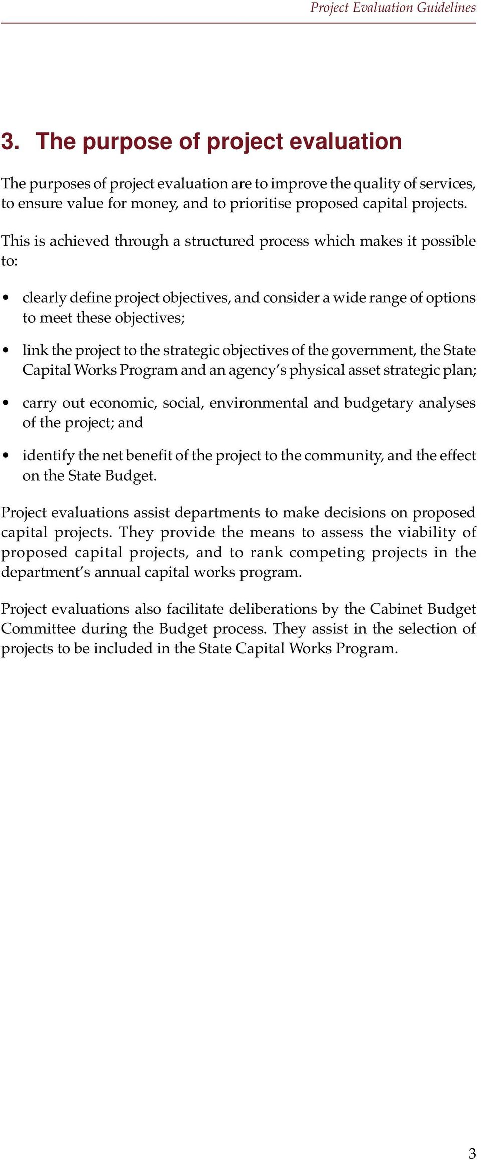 strategic objectives of the government, the State Capital Works Program and an agency s physical asset strategic plan; carry out economic, social, environmental and budgetary analyses of the project;
