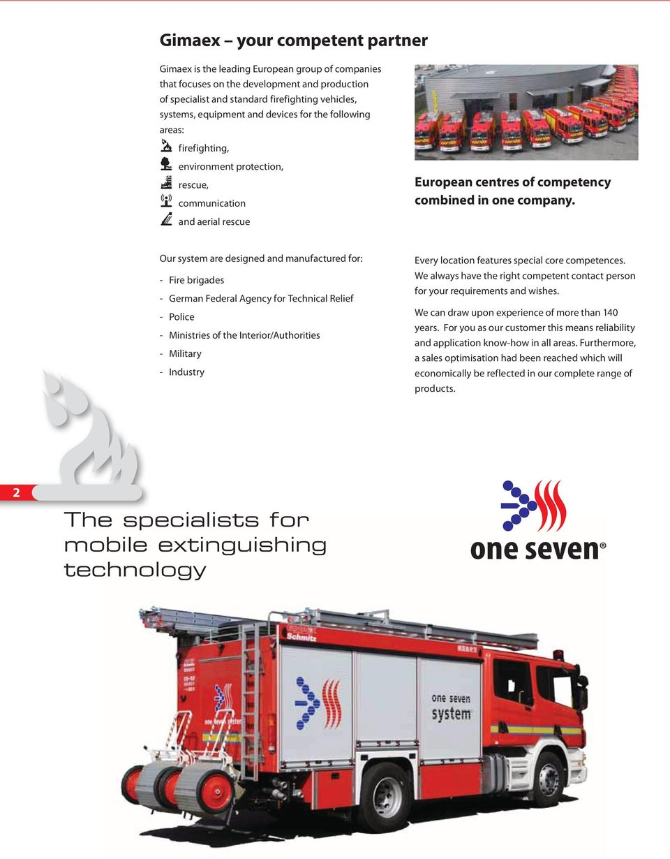 Our system are designed and manufactured for: - Fire brigades - German Federal Agency for Technical Relief - Police - Ministries of the Interior/Authorities - Military - Industry Every location