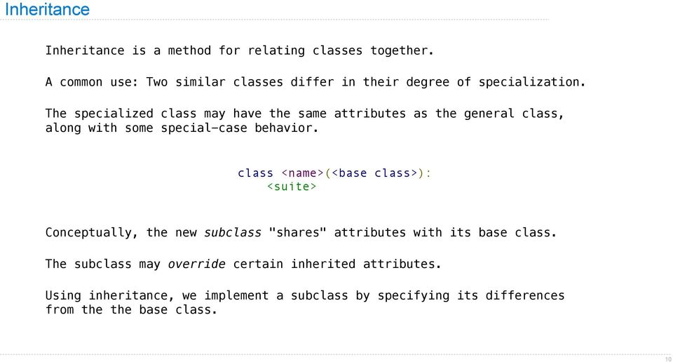 The specialized class may have the same attributes as the general class, along with some special-case behavior.