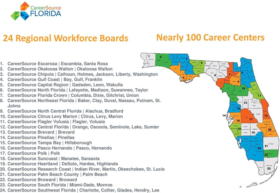 CareerSource North Florida Lafayette, Madison, Suwannee, Taylor 7. CareerSource Florida Crown Columbia, Dixie, Gilchrist, Union 8.