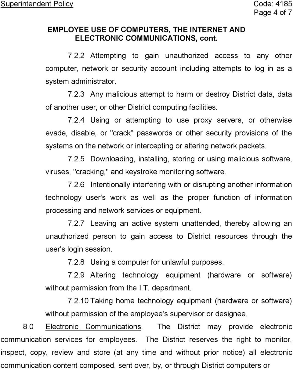 "packets. 7.2.5 Downloading, installing, storing or using malicious software, viruses, ""cracking,"" and keystroke monitoring software. 7.2.6 Intentionally interfering with or disrupting another information technology user's work as well as the proper function of information processing and network services or equipment."
