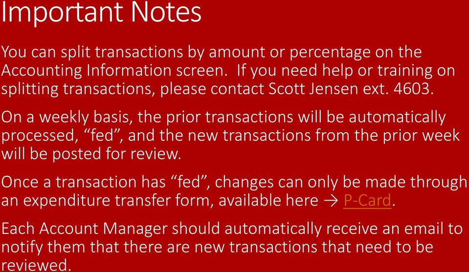 On a weekly basis, the prior transactions will be automatically processed, fed, and the new transactions from the prior week will be posted for