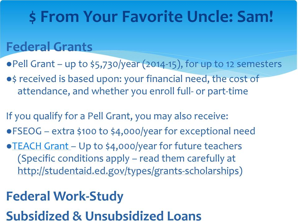 of attendance, and whether you enroll full-or part-time If you qualify for a Pell Grant, you may also receive: FSEOG extra $100 to