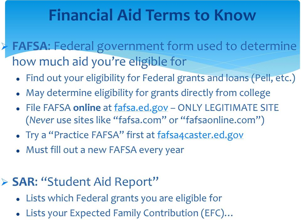 com or fafsaonline.com ) Try a Practice FAFSA first at fafsa4caster.ed.