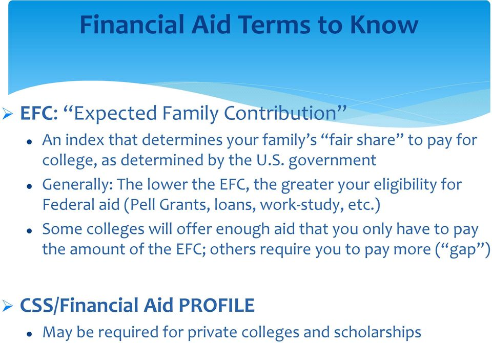 government Generally: The lower the EFC, the greater your eligibility for Federal aid (Pell Grants, loans, work-study,