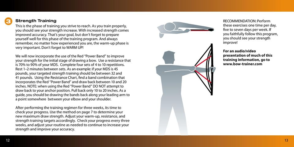 Don t forget to WARM UP! We will now incorporate the use of the Red Power Band to improve your strength for the initial stage of drawing a bow. Use a resistance that is 70% to 90% of your MDS.