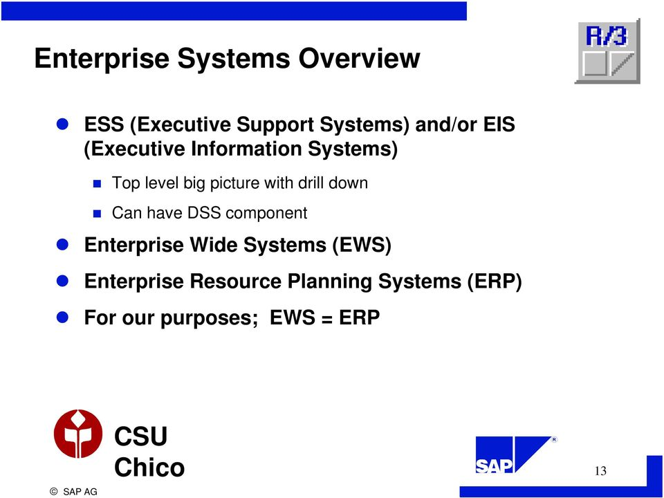 drill down Can have DSS component Enterprise Wide Systems (EWS)