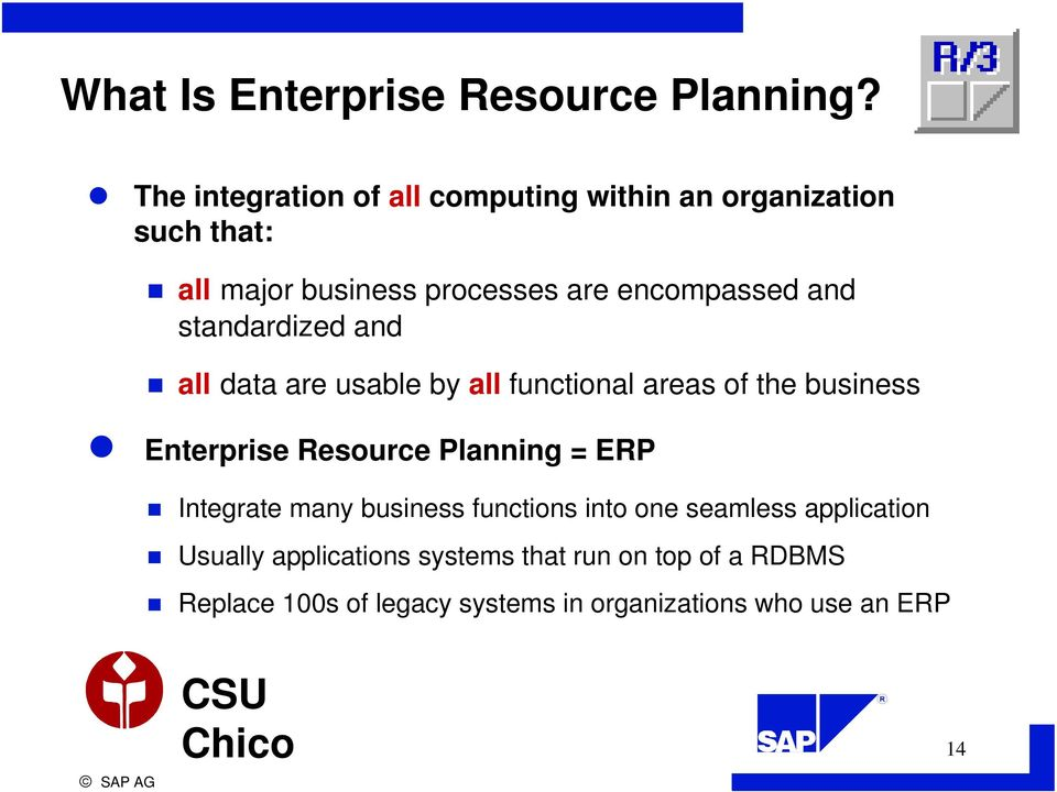 and standardized and all data are usable by all functional areas of the business Enterprise Resource Planning =