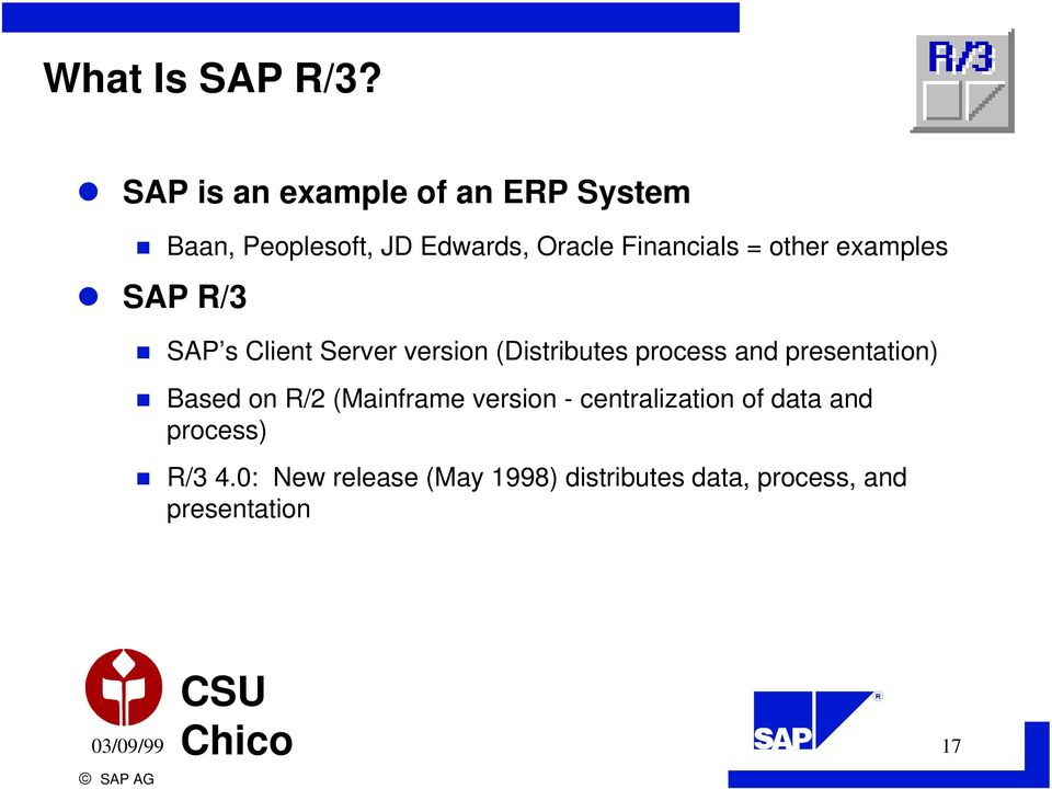 Financials = other examples SAP s Client Server version (Distributes process and