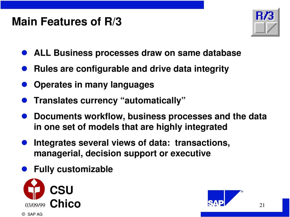 business processes and the data in one set of models that are highly integrated Integrates several