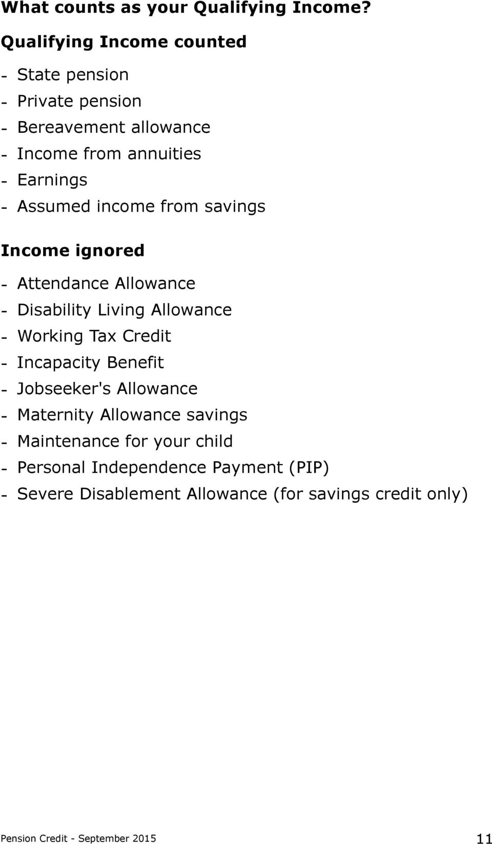 Assumed income from savings Income ignored - Attendance Allowance - Disability Living Allowance - Working Tax Credit -